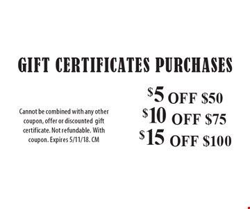 Gift Certificates Purchases $5 OFF $50$10 OFF $75$15 OFF $100Cannot be combined with any othercoupon, offer or discountedgift certificate. Not refundable. With coupon. Expires 3/9/18. CM