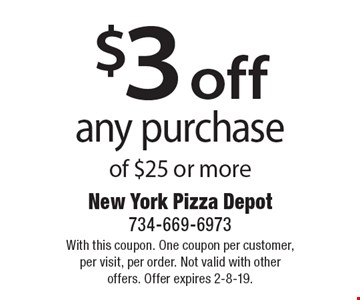$3 off any purchase of $25 or more. With this coupon. One coupon per customer, per visit, per order. Not valid with other offers. Offer expires 2-8-19.