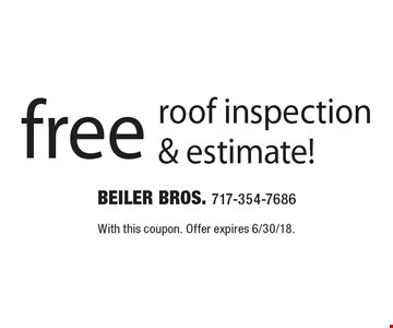 Free roof inspection & estimate! With this coupon. Offer expires 6/30/18.