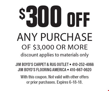 $300 off any purchase of $3,000 or more. Discount applies to materials only. With this coupon. Not valid with other offers or prior purchases. Expires 6-18-18.