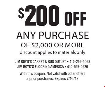 $200 off any purchase of $2,000 or more discount applies to materials only. With this coupon. Not valid with other offers or prior purchases. Expires 7/16/18.