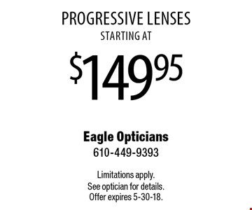 starting at$149.95 Progressive Lenses. Limitations apply. See optician for details. Offer expires 5-30-18.