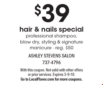 $39 hair & nails special professional shampoo, blow dry, styling & signature manicure - reg. $50. With this coupon. Not valid with other offers or prior services. Expires 3-9-18.Go to LocalFlavor.com for more coupons.