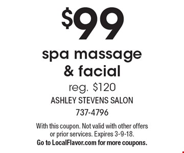 $99 spa massage & facial reg. $120. With this coupon. Not valid with other offers or prior services. Expires 3-9-18.Go to LocalFlavor.com for more coupons.