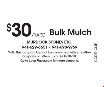$30/YARD Bulk Mulch. With this coupon. Cannot be combined with any other coupons or offers. Expires 8-10-18. Go to LocalFlavor.com for more coupons.