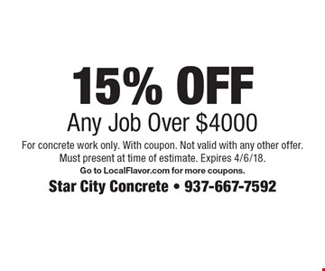 15% OFF Any Job Over $4000. For concrete work only. With coupon. Not valid with any other offer. Must present at time of estimate. Expires 4/6/18. Go to LocalFlavor.com for more coupons.