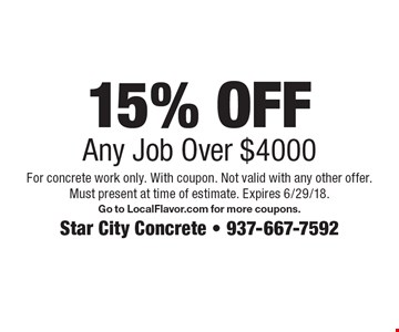 15% OFF Any Job Over $4000. For concrete work only. With coupon. Not valid with any other offer. Must present at time of estimate. Expires 6/29/18. Go to LocalFlavor.com for more coupons.