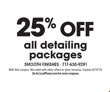 25% OFF all detailing packages. With this coupon. Not valid with other offers or prior services. Expires 8/10/18. Go to LocalFlavor.com for more coupons.