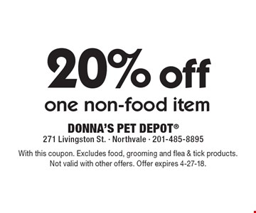 20% off one non-food item. With this coupon. Excludes food, grooming and flea & tick products. Not valid with other offers. Offer expires 4-27-18.