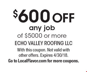$600 Off any job of $5000 or more. With this coupon. Not valid with other offers. Expires 4/30/18. Go to LocalFlavor.com for more coupons.