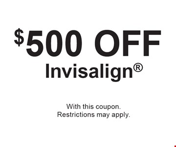 $500 off Invisalign. With this coupon. Restrictions may apply.