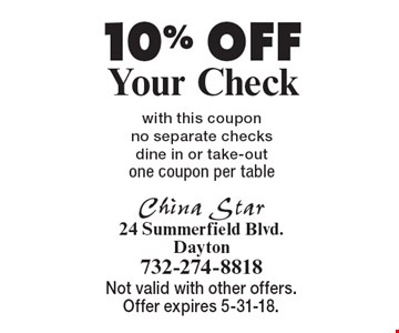 10% OFF Your Check with this coupon no separate checks, dine in or take-out. one coupon per table. Not valid with other offers. Offer expires 5-31-18.