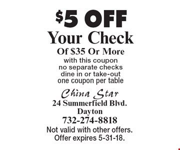 $5 OFF Your Check Of $35 Or More. with this coupon no separate checks, dine in or take-out. one coupon per table . Not valid with other offers. Offer expires 5-31-18.