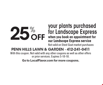 25% Off your plants purchased for Landscape Expresswhen you book an appointment for our Landscape Express serviceNot valid on Steel Goat market purchases. With this coupon. Not valid with any other coupons as well as other offers or prior services. Expires 5-18-18.Go to LocalFlavor.com for more coupons.