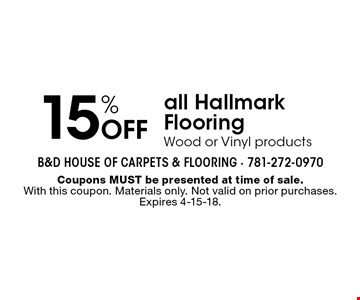 15% off all Hallmark Flooring (Wood or Vinyl products). Coupons MUST be presented at time of sale. With this coupon. Materials only. Not valid on prior purchases. Expires 4-15-18.