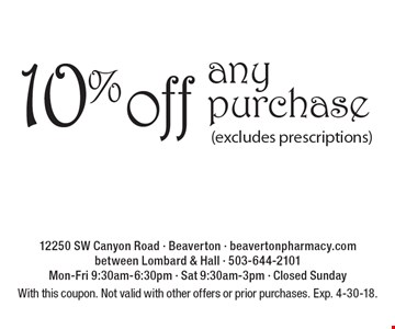10% off any purchase (excludes prescriptions). With this coupon. Not valid with other offers or prior purchases. Exp. 4-30-18.