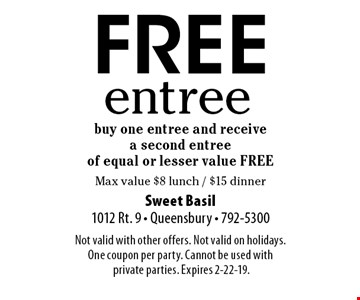 FREE entree. Buy one entree and receive a second entree of equal or lesser value FREE. Max value $8 lunch / $15 dinner. Not valid with other offers. Not valid on holidays. One coupon per party. Cannot be used with private parties. Expires 2-22-19.