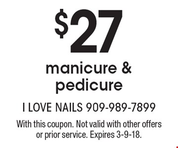 $27 manicure & pedicure. With this coupon. Not valid with other offers or prior service. Expires 3-9-18.