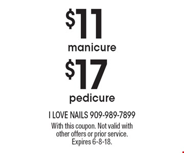 $17 pedicure. $11 manicure. . With this coupon. Not valid with other offers or prior service. Expires 6-8-18.