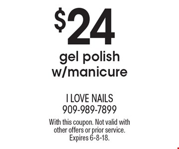 $24 gel polish w/manicure. With this coupon. Not valid with other offers or prior service. Expires 6-8-18.