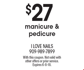 $27 manicure & pedicure. With this coupon. Not valid with other offers or prior service. Expires 6-8-18.