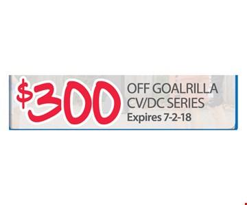 $300 off Goalrilla CV/DC Series. Expires 7-2-18.