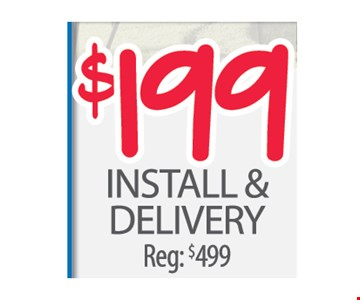 $199 install & delivery. Reg. $499.