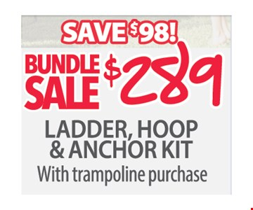 $289 bundle sale. Save $98. Ladder, hoop & anchor kit with trampoline purchase.