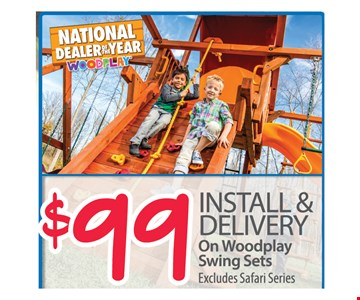 $99 install & delivery on Woodplay swing sets. Excludes Safari Series.