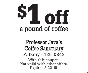 $1 off a pound of coffee. With this coupon. Not valid with other offers. Expires 2-22-19.