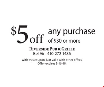 $5 off any purchase of $30 or more. With this coupon. Not valid with other offers. Offer expires 3-16-18.