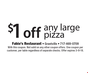 $1 off any large pizza. With this coupon. Not valid on any other coupon offers. One coupon per customer, per table regardless of separate checks. Offer expires 3-9-18.