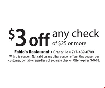 $3 off any check of $25 or more. With this coupon. Not valid on any other coupon offers. One coupon per customer, per table regardless of separate checks. Offer expires 3-9-18.