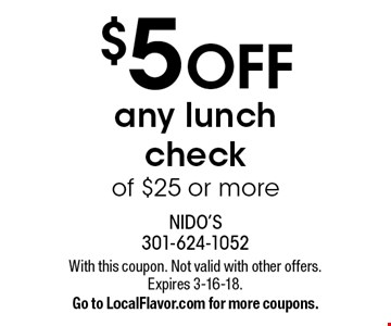 $5 OFF any lunch check of $25 or more. With this coupon. Not valid with other offers. Expires 3-16-18. Go to LocalFlavor.com for more coupons.