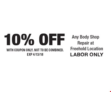 10% OFF Any Body Shop Repair at Freehold Location. LABOR ONLY . WITH COUPON ONLY. NOT TO BE COMBINED. EXP 4/13/18