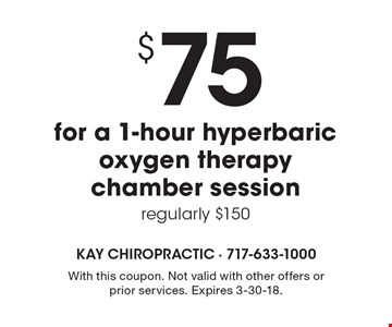 $75 for a 1-hour hyperbaric oxygen therapy chamber session. Regularly $150. With this coupon. Not valid with other offers or prior services. Expires 3-30-18.