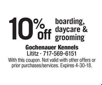 10% off boarding, daycare & grooming. With this coupon. Not valid with other offers or prior purchases/services. Expires 4-30-18.