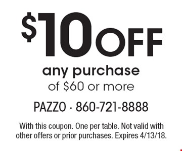 $10 Off any purchase of $60 or more. With this coupon. One per table. Not valid with other offers or prior purchases. Expires 4/13/18.