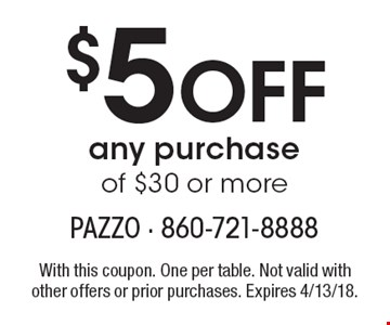 $5 Off any purchase of $30 or more. With this coupon. One per table. Not valid with other offers or prior purchases. Expires 4/13/18.