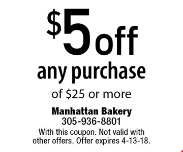 $5 off any purchase of $25 or more. With this coupon. Not valid with other offers. Offer expires 4-13-18.