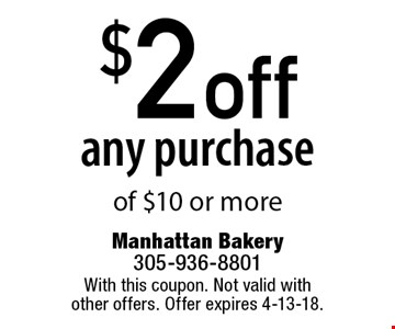 $2 off any purchase of $10 or more. With this coupon. Not valid with other offers. Offer expires 4-13-18.