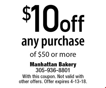 $10 off any purchase of $50 or more. With this coupon. Not valid with other offers. Offer expires 4-13-18.