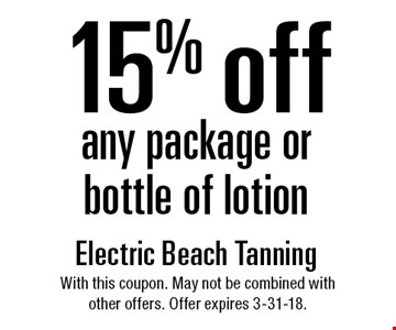 15% off any package or bottle of lotion. With this coupon. May not be combined with other offers. Offer expires 3-31-18.