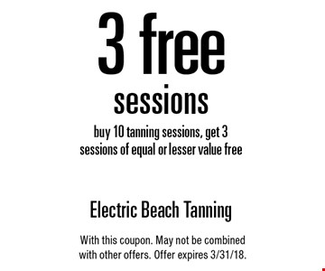 3 free sessions - Buy 10 tanning sessions, get 3 sessions of equal or lesser value free. With this coupon. May not be combined with other offers. Offer expires 3/31/18.