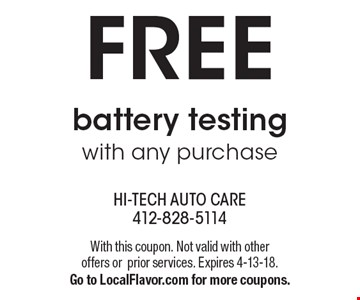 FREE battery testing with any purchase. With this coupon. Not valid with other offers or prior services. Expires 4-13-18. Go to LocalFlavor.com for more coupons.