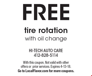 FREE tire rotation with oil change. With this coupon. Not valid with other offers or prior services. Expires 4-13-18. Go to LocalFlavor.com for more coupons.