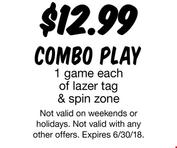 $12.99 combo play. 1 game each of lazer tag & spin zone. Not valid on weekends or holidays. Not valid with any other offers. Expires 6/30/18.