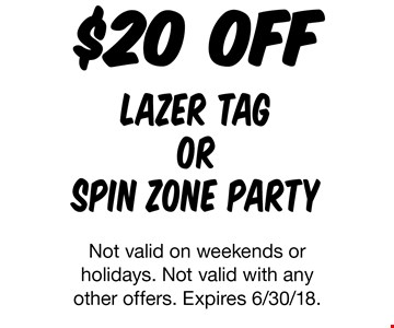 $20 off lazer tag or spin zone party. Not valid on weekends or holidays. Not valid with any other offers. Expires 6/30/18.
