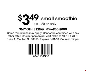 $3.49 + tax small smoothie. 20 oz only. Some restrictions may apply. Cannot be combined with any other offer. One per person per visit. Valid at 1031 Rt 73 N, Suite A, Marlton NJ 08053. Expires 3-31-18. Source: Clipper