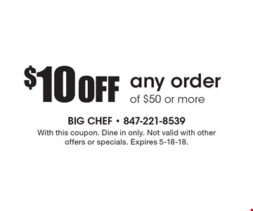 $10 off any order of $50 or more. With this coupon. Dine in only. Not valid with other offers or specials. Expires 5-18-18.